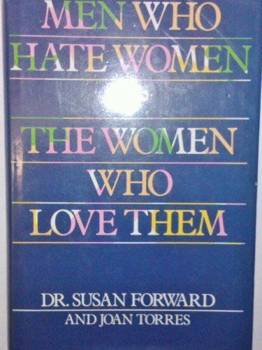 Men Who Hate Women and the Women Who Love Them,Susan Forward