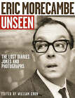 Unseen Eric Morecambe: The Lost Diaries, Jokes And Photographs by HarperCollins Publishers (Paperback, 2006)