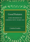 Good Pastures: Some Memories of Farming Fifty Years Ago by T. Bedford Franklin (Paperback, 2015)