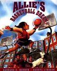 Allie's Basketball Dream by Barbara E. Barber, Darryl Ligasan (Paperback, 1999)
