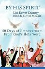 By His Spirit: 50 Days of Empowerment From God's Holy Word by Belinda Driver-McCain, Lisa Driver-Crummy (Paperback, 2011)
