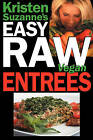 Kristen Suzanne's Easy Raw Vegan Entrees: Delicious & Easy Raw Food Recipes for Hearty & Satisfying Entrees Like Lasagna, Burgers, Wraps, Pasta, Ravioli, & Pizza Plus Cheeses, Breads, Crackers, Bars & Much More! by Kristen Suzanne (Paperback / softback, 2008)