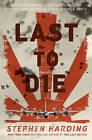 Last to Die: A Defeated Empire, a Forgotten Mission, and the Last American Killed in World War II by Stephen Harding (Hardback, 2015)