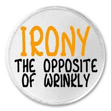 """Irony Opposite Of Wrinkly - 3"""" Circle Sew / Iron On Patch Funny Joke Humor"""