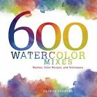 600 Watercolor Mixes : Washes, Color Recipes and Techniques by Sharon Finmark (2011, Hardcover)