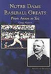 Notre  Dame  Baseball  Greats: From  Anson  to  Yaz  (IN)   (Images of Baseball
