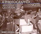 A Photographer of Note: Arkansas Artist Geleve Grice by Robert Cochran (Hardback, 2003)