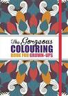 The Gorgeous Colouring Book for Grown-Ups: Discover Your Inner Creative by Michael O'Mara Books Ltd (Paperback, 2015)