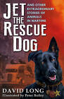 Jet the Rescue Dog: ... And Other Extraordinary Stories of Animals in Wartime by David Long (Paperback, 2015)