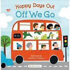 Happy Days Out: Off We Go! by Bloomsbury Publishing PLC (Board book, 2017)