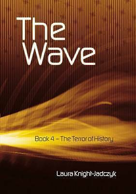 Laura Knight-Jadczyk : The Wave: Bk.4: The Terror of History Fast and FREE P & P