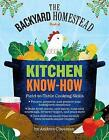 The Backyard Homestead Book of Kitchen Know-How by Andrea Chesman (Paperback, 2015)