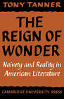 The Reign of Wonder: Naivety and Reality in American Literature by Tony Tanner (Paperback, 1977)