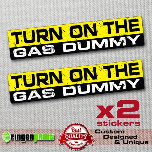 TURN ON THE GAS DUMMY sticker decal funny bumper car FAST JDM BIKE SPEED RACE WV