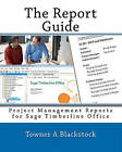 The Report Guide: Project Management Reports for Sage Timberline Office by Towner A Blackstock (Paperback / softback, 2010)