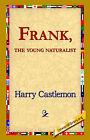 Frank, the Young Naturalist by Harry Castlemon (Hardback, 2006)