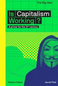 Is-Capitalism-Working-039-A-primer-for-the-21st-century-Field-Jacob