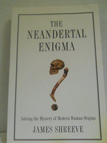 Neandertal Enigma: Solving the Mystery of Modern Human Origins,James Shreeve