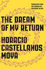 The Dream of My Return by Horacio Castellanos Moya (Paperback, 2015)