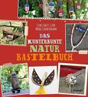 Das kunterbunte Naturbastelbuch von Anna Zimmermann und Constanze Guhr (2016, Taschenbuch)
