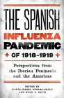 The Spanish Influenza Pandemic of 1918-1919: Perspectives from the Iberian Peninsula and the Americas by Maria-Isabel Porras-Gallo, Ryan A. Davis (Hardback, 2014)