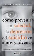 Como Prevenir La Soledad, La Depresion Y El Suicidio En Ninos Y Jovene-ExLibrary