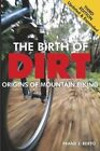 The Birth of Dirt: Origins of Mountain Biking by Frank J. Berto (Paperback, 2015)