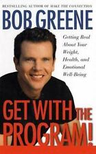 Get With the Program! : Getting Real About Your Weight, Health, and Emotional Well-Being by Bob Greene (2002, Hardcover)