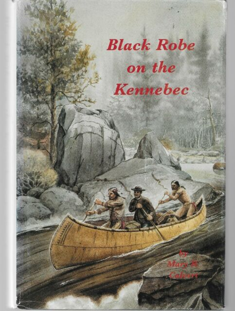 Black Robe on the Kennebec by Mary R. Calvert (1991, Hardcover Dust Jacket