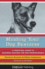 Minding Your Dog Business: A Practical Guide to Business Success for Dog Professionals by Veronica Boutelle, Rikke Jorgensen (Paperback, 2010)