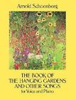 The Book of the Hanging Gardens and Other Songs for Voice and Piano by Arnold Schoenberg (Paperback)