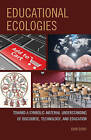 Educational Ecologies: Toward a Symbolic-Material Understanding of Discourse, Technology, and Education by John Dowd (Hardback, 2016)