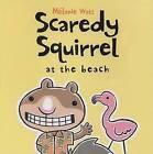 Scaredy Squirrel at the Beach by Watt (Hardback, 2014)