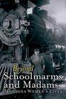 Beyond Schoolmarms and Madams: Montana Women's Stories by Montana Historical Society Press (Paperback / softback, 2016)