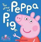 The Story of Peppa Pig by Scholastic (Hardback, 2013)