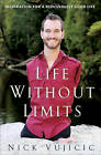 Life Without Limits: Inspiration for a Ridiculously Good Life by Nick Vujicic (Hardback, 2010)