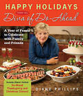 Happy Holidays from the Diva of Do-ahead: A Year of Feasts to Celebrate with Family and Friends by Diane Phillips (Paperback, 2006)