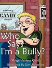 Who Says I'm a Bully? by Paige Vaniece Gant 9781434324344 Paperback 2007