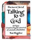 The Secret Art of Talking to G-D: A 30 Day Creative Prayer Journal of Jewish Meditation (Holy Sparks Soul Journeys) by Rae Shagalov (Paperback / softback, 2015)