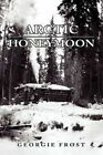 Arctic Honeymoon by Georgie Frost 9781450036351 Paperback 2010
