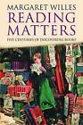 Reading Matters: Five Centuries of Discovering Books by Margaret Willes (Hardback, 2008)