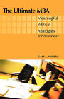 The Ultimate MBA: Meaningful Biblical Analogies for Business by Gary Moreau (Paperback, 2004)