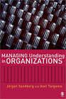 Managing Understanding in Organizations by Axel Targama, Jorgen Sandberg (Paperback, 2007)