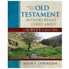 What the Old Testament Authors Really Cared About : A Survey of Jesus' Bible (2013, Hardcover)