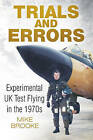 Trials and Errors: Experimental UK Test Flying in the 1970s by Wing Commander Mike Brooke (Paperback, 2015)