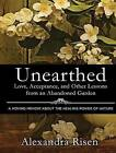 Unearthed: Love, Acceptance, and Other Lessons from an Abandoned Garden by Alexandra Risen (CD-Audio, 2016)