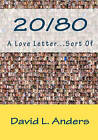 20/80 a Love Letter...Sort of by Dr David L Anders, David L Anders (Paperback / softback, 2010)
