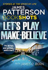 Let's Play Make-Believe: BookShots by James Patterson (Paperback, 2016)