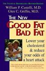 The New Good Fat Bad Fat: Lower Your Cholesterol and Reduce Your Odds of a Heart Attack by Glen C. Griffin, William P. Castelli (Paperback, 1997)
