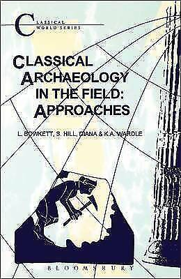 1 of 1 - Classical Archaeology in the Field: Approaches (Classical World Series), Wardle,